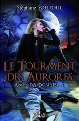 Soutoul, Stéphane. Anges d'Apocalypse tome 1. Le Tourment des Aurores