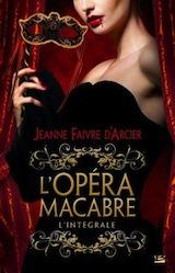 Faivre d'Arcier, Jeanne. L'Opéra Macabre – L'intégrale