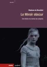 Du Mesnildot, Stéphane. Le miroir obscur, une histoire du cinéma des vampires