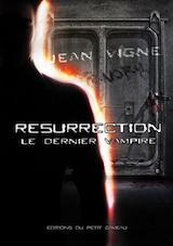 Vigne, Jean. Le Dernier vampire, tome 2. Résurrection