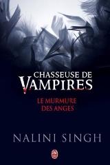 Singh, Nalini. Chasseuse de vampires. Le Murmure des anges