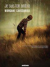 Caussarieu, Morgane. Je suis ton ombre