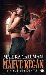 Gallman, Marika. Maeve Regan, tome 5. Sur les dents