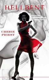 Priest, Chérie. Les Dossiers Cheshire Red, tome 2. Hellbent