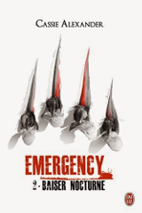 Alexander, Cassie. Emergency, tome 2. Baiser nocturne