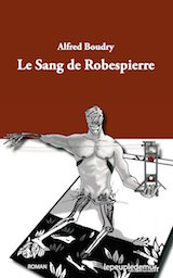 Boudry, Alfred. Le Sang de Robespierre