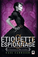 Carriger, Gail. Le Pensionnat de Mademoiselle Géraldine, tome 1. Étiquette & espionnage