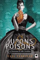 Carriger, Gail. Le Pensionnat de Mademoiselle Géraldine, tome 3. Jupons & Poisons