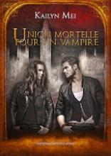 Mei, Kaylin. Union mortelle pour un vampire