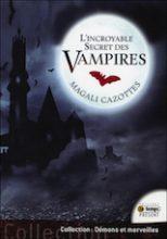Cazottes, Magali. L'incroyable secret des vampires