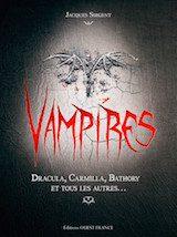Sirgent, Jacques. Vampires : Dracula, Carmilla, Bathory et tous les autres