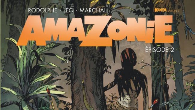 Rodolphe - Léo - Marchal, Bertrand. Kenya, saison 3. Amazonie, tome 2