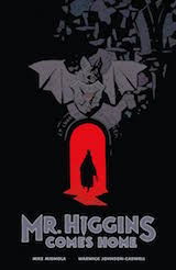 Mignola, Mike – Johnson-Cadwell, Warwick. Mr Higgins Comes Home