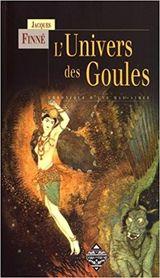 Finné, Jacques. L'Univers des Goules