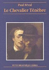 Féval, Paul. Le Chevalier Ténèbre