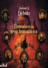 Debats, Jeanne-A. Humain.e.s, trop humain.e.s
