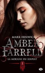 Henwick, Mark. Amber Farrel, tome 1. La morsure du serpent