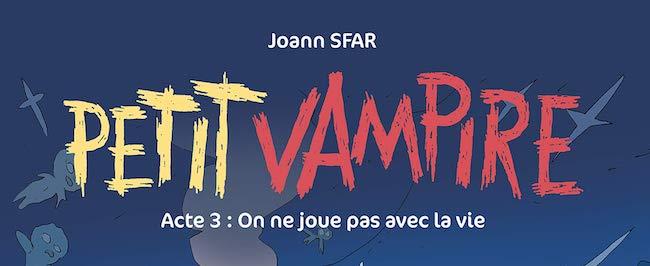 Sfar, Joann. Petit vampire. On ne joue pas avec la vie, acte 3