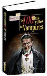 Il était une fois trois vampires : Préface à 100 films cultes de Vampires