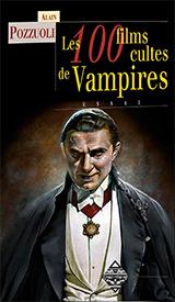 Pozzuoli, Alain. Les 100 films cultes de vampires