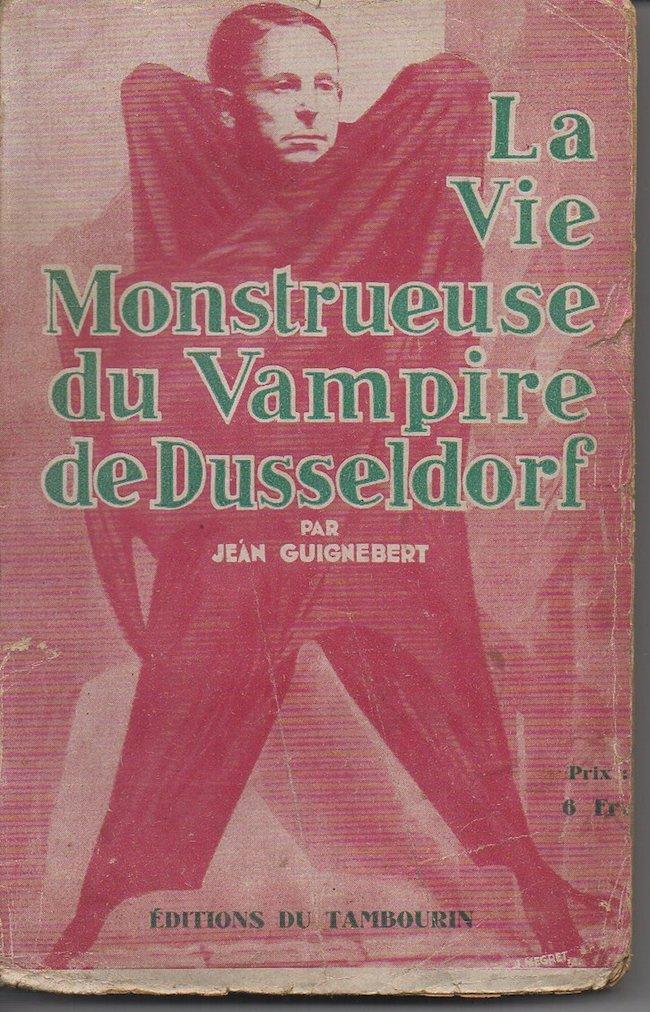 Guignebert, Jean. La Vie Monstrueuse du Vampire de Düsseldorf