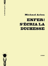 Arlen, Michael. Enfer! S'écria la Duchesse