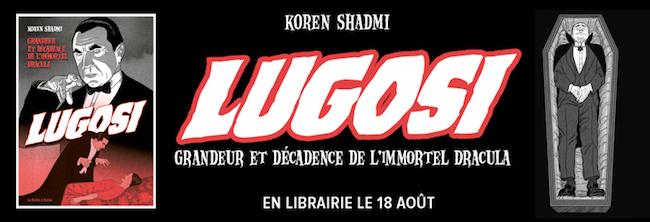 Shadmi, Koren. Bela Lugosi, ascension et chute d'un monstre de cinéma
